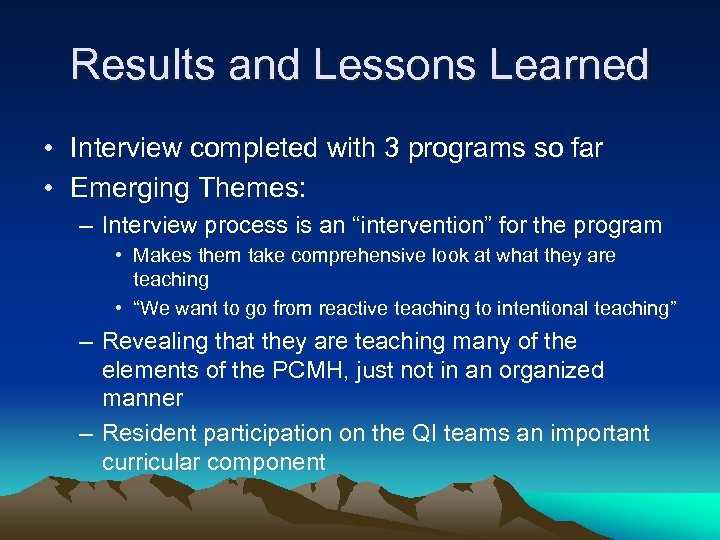 Results and Lessons Learned • Interview completed with 3 programs so far • Emerging