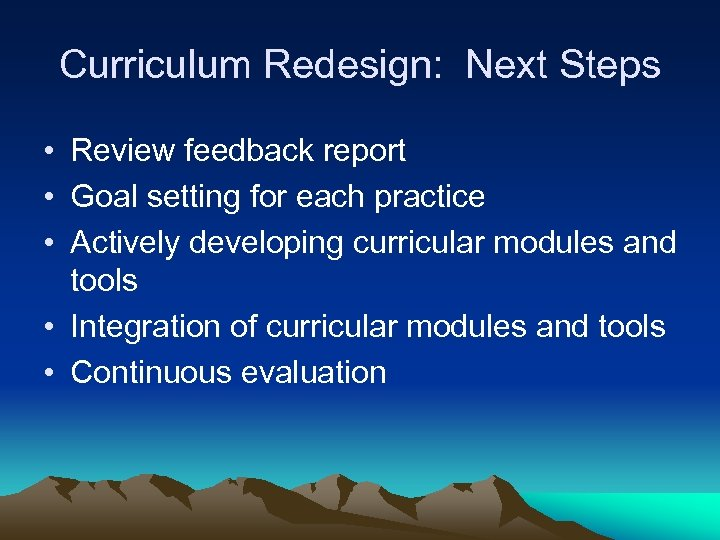 Curriculum Redesign: Next Steps • Review feedback report • Goal setting for each practice