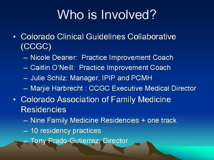 Who is Involved? • Colorado Clinical Guidelines Collaborative (CCGC) – – Nicole Deaner: Practice