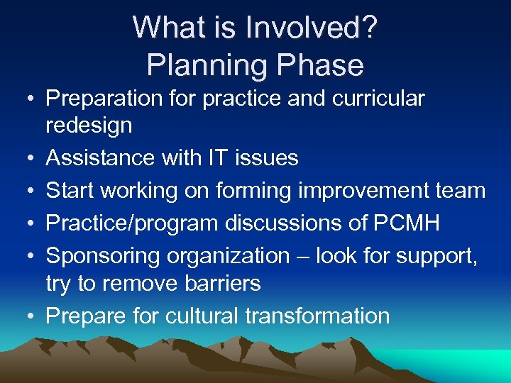 What is Involved? Planning Phase • Preparation for practice and curricular redesign • Assistance