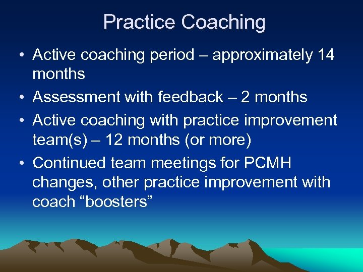 Practice Coaching • Active coaching period – approximately 14 months • Assessment with feedback