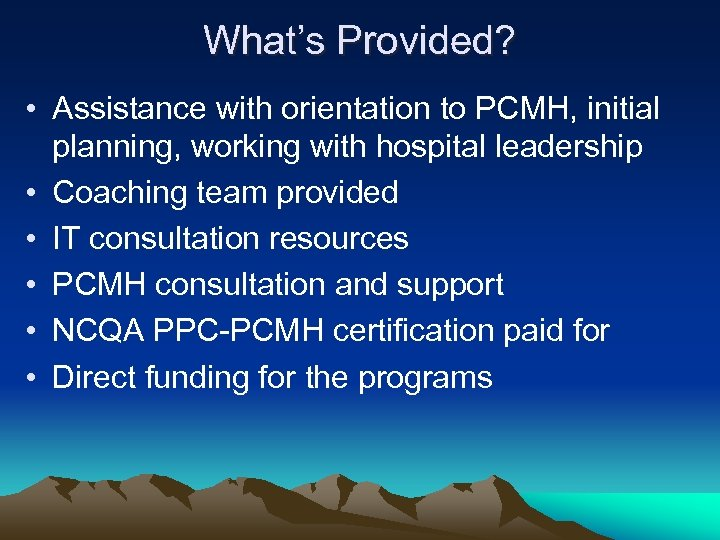 What's Provided? • Assistance with orientation to PCMH, initial planning, working with hospital leadership