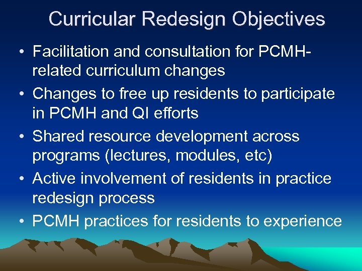Curricular Redesign Objectives • Facilitation and consultation for PCMHrelated curriculum changes • Changes to