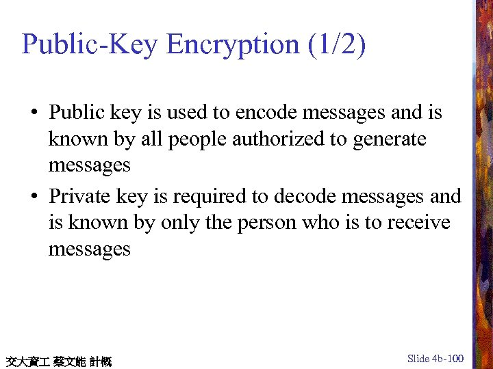 Public-Key Encryption (1/2) • Public key is used to encode messages and is known