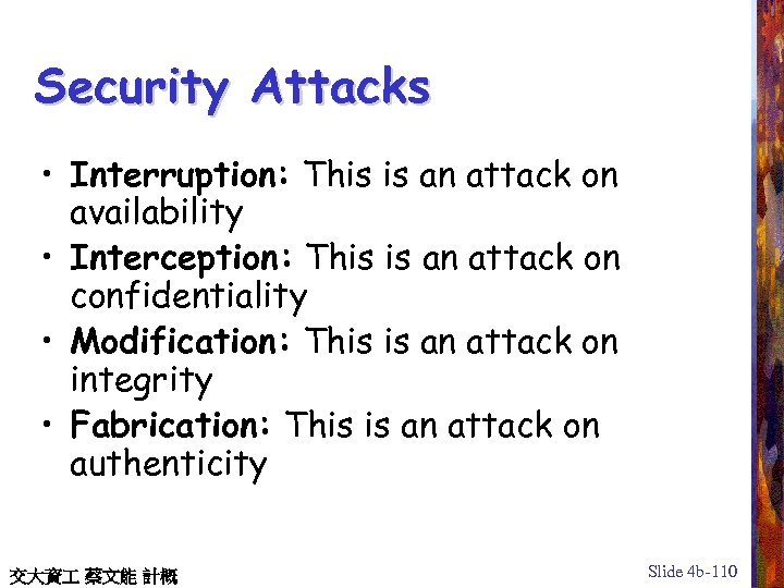 Security Attacks • Interruption: This is an attack on availability • Interception: This is