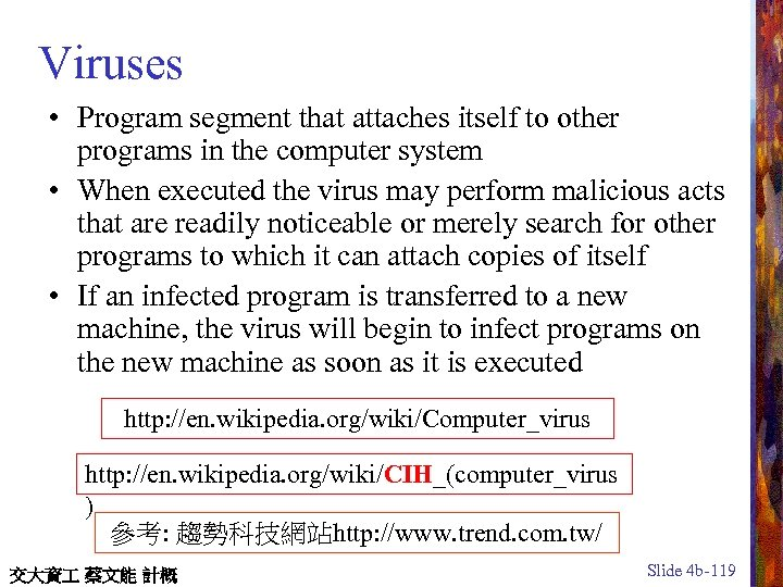 Viruses • Program segment that attaches itself to other programs in the computer system