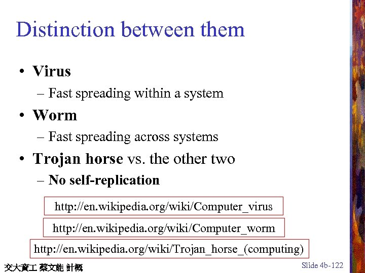 Distinction between them • Virus – Fast spreading within a system • Worm –