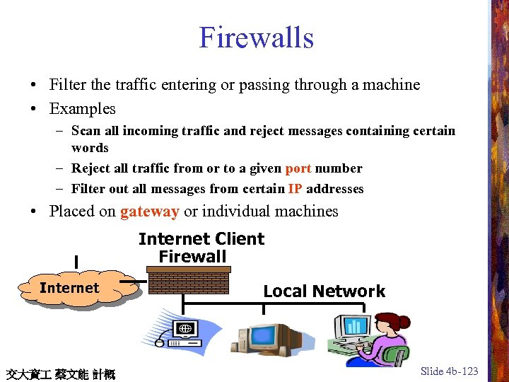 Firewalls • Filter the traffic entering or passing through a machine • Examples –