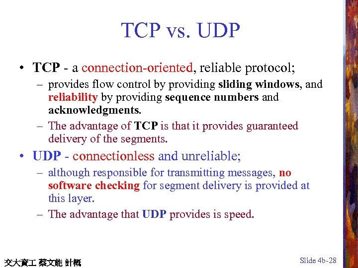 TCP vs. UDP • TCP - a connection-oriented, reliable protocol; – provides flow control