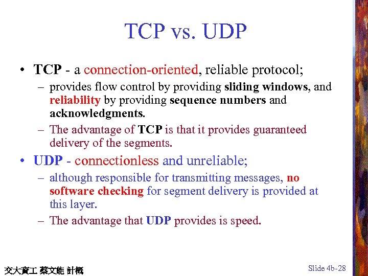 TCP vs. UDP • TCP - a connection-oriented, reliable protocol; – provides flow control