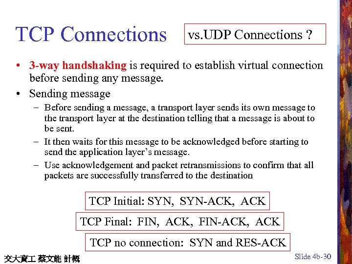 TCP Connections vs. UDP Connections ? • 3 -way handshaking is required to establish