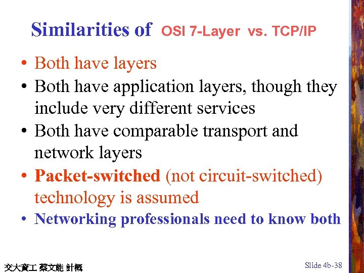 Similarities of OSI 7 -Layer vs. TCP/IP • Both have layers • Both have