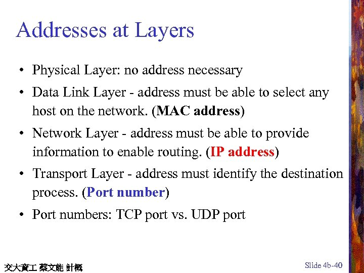 Addresses at Layers • Physical Layer: no address necessary • Data Link Layer -