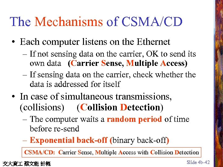 The Mechanisms of CSMA/CD • Each computer listens on the Ethernet – If not