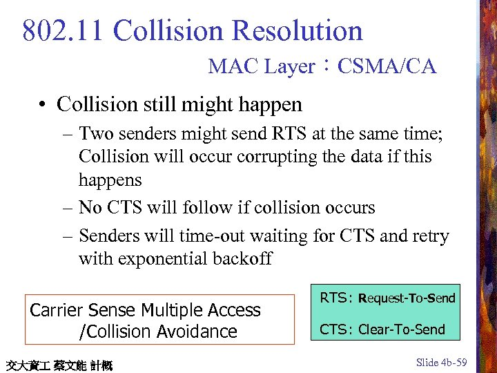 802. 11 Collision Resolution MAC Layer:CSMA/CA • Collision still might happen – Two senders