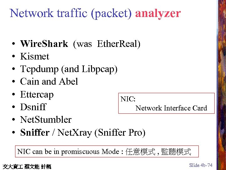 Network traffic (packet) analyzer • • Wire. Shark (was Ether. Real) Kismet Tcpdump (and