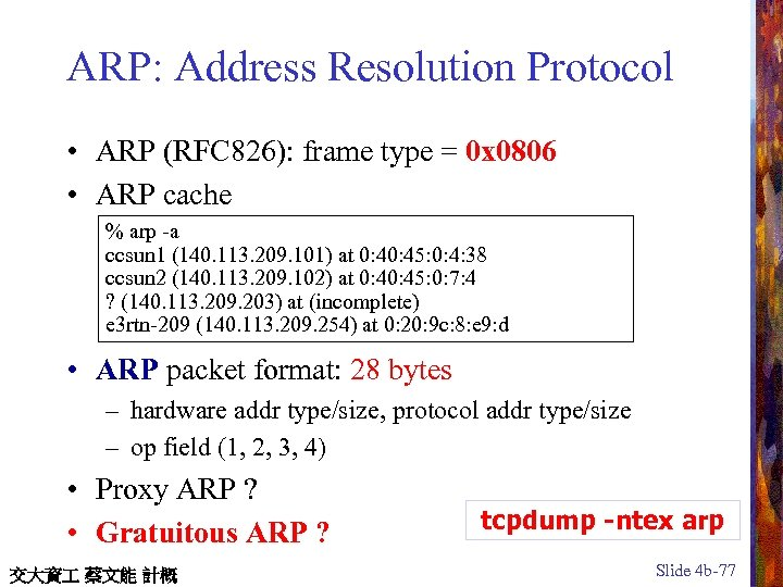 ARP: Address Resolution Protocol • ARP (RFC 826): frame type = 0 x 0806
