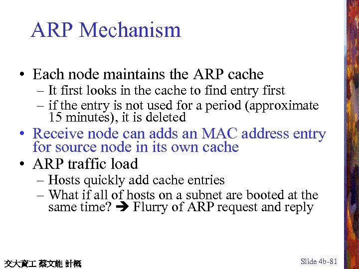 ARP Mechanism • Each node maintains the ARP cache – It first looks in