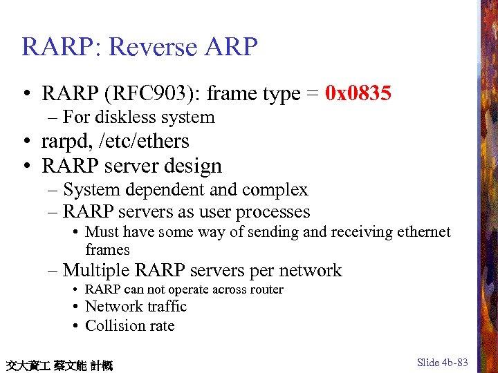 RARP: Reverse ARP • RARP (RFC 903): frame type = 0 x 0835 –