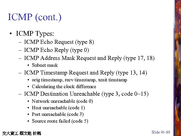 ICMP (cont. ) • ICMP Types: – ICMP Echo Request (type 8) – ICMP