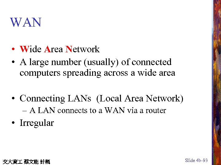 WAN • Wide Area Network • A large number (usually) of connected computers spreading