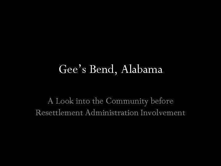 Gee's Bend, Alabama A Look into the Community before Resettlement Administration Involvement