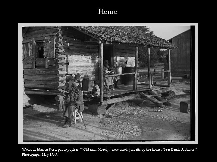 "Home Wolcott, Marion Post, photographer. ""'Old man Mosely, ' now blind, just sits by"