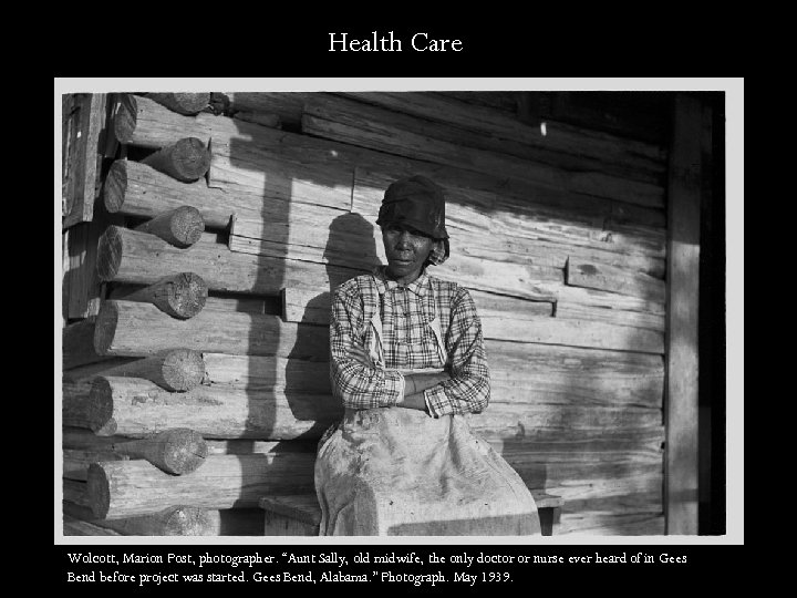 "Health Care Wolcott, Marion Post, photographer. ""Aunt Sally, old midwife, the only doctor or"
