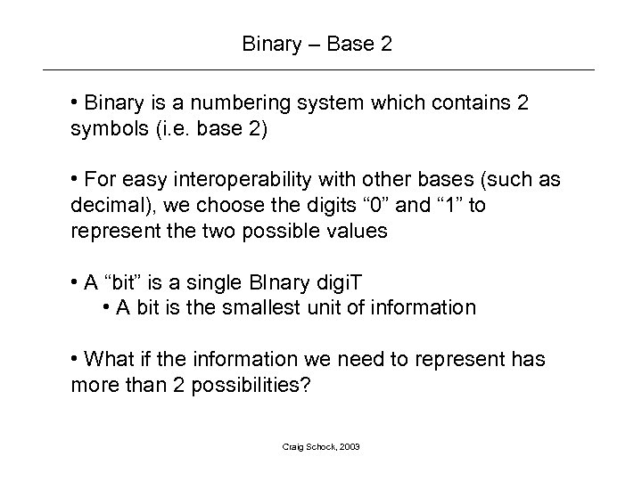 Binary – Base 2 • Binary is a numbering system which contains 2 symbols