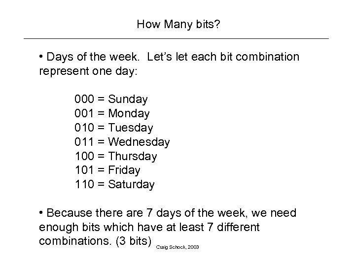 How Many bits? • Days of the week. Let's let each bit combination represent