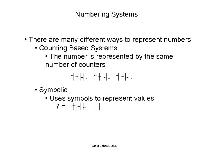 Numbering Systems • There are many different ways to represent numbers • Counting Based
