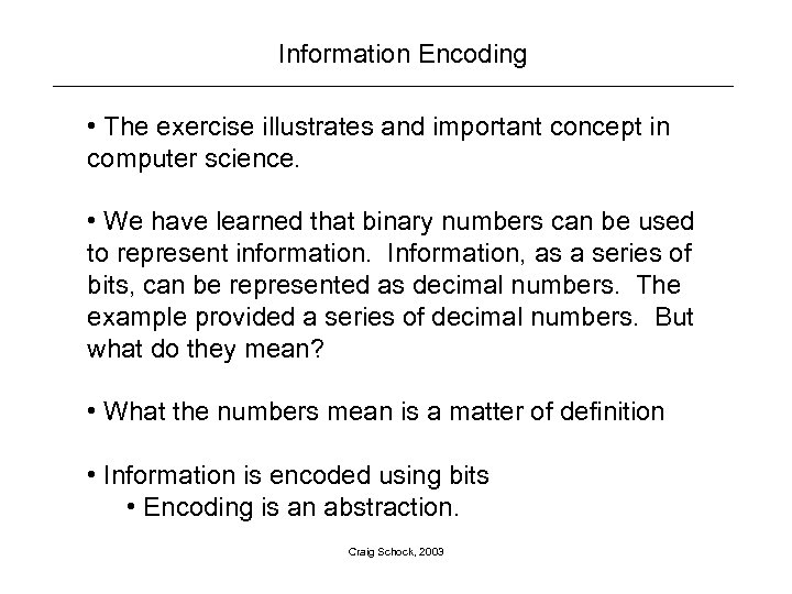 Information Encoding • The exercise illustrates and important concept in computer science. • We