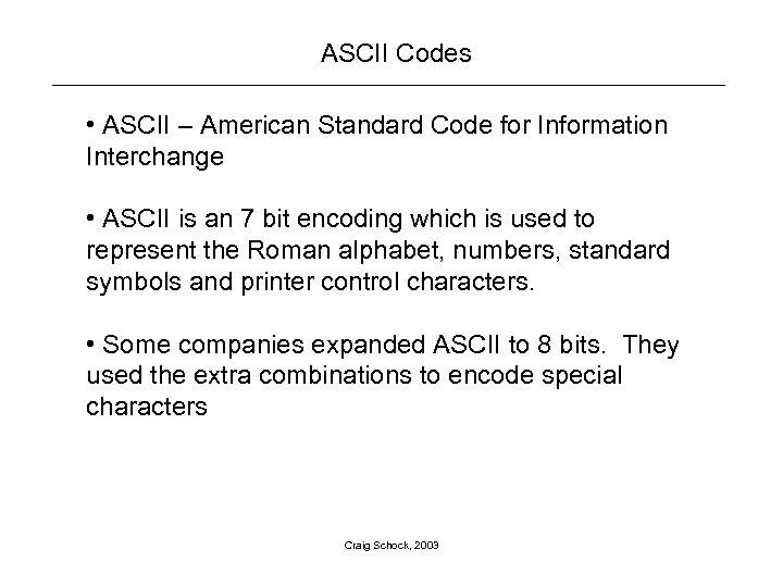 ASCII Codes • ASCII – American Standard Code for Information Interchange • ASCII is