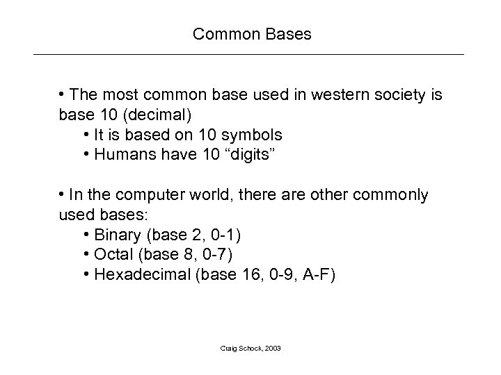 Common Bases • The most common base used in western society is base 10