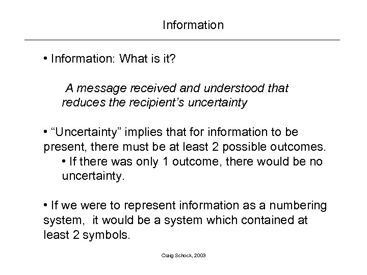 Information • Information: What is it? A message received and understood that reduces the