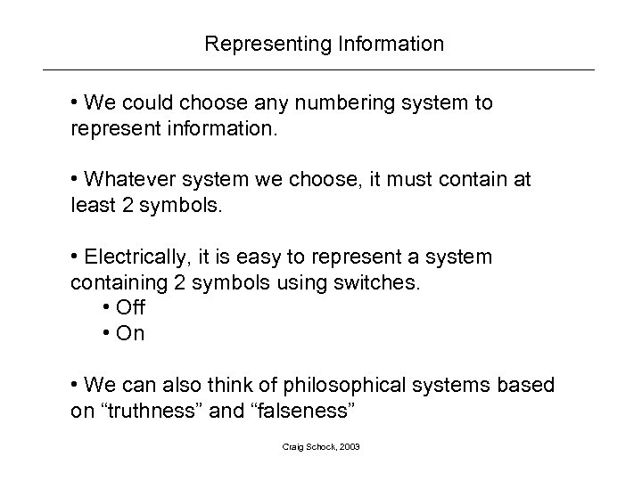 Representing Information • We could choose any numbering system to represent information. • Whatever