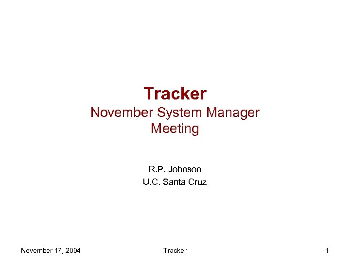 Tracker November System Manager Meeting R. P. Johnson U. C. Santa Cruz November 17,