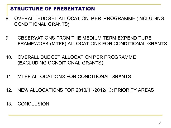 STRUCTURE OF PRESENTATION 8. OVERALL BUDGET ALLOCATION PER PROGRAMME (INCLUDING CONDITIONAL GRANTS) 9. OBSERVATIONS