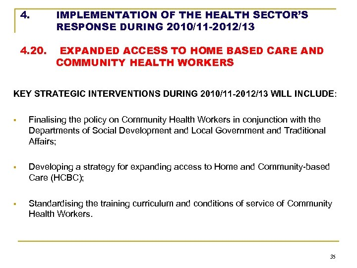 4. IMPLEMENTATION OF THE HEALTH SECTOR'S RESPONSE DURING 2010/11 -2012/13 4. 20. EXPANDED ACCESS