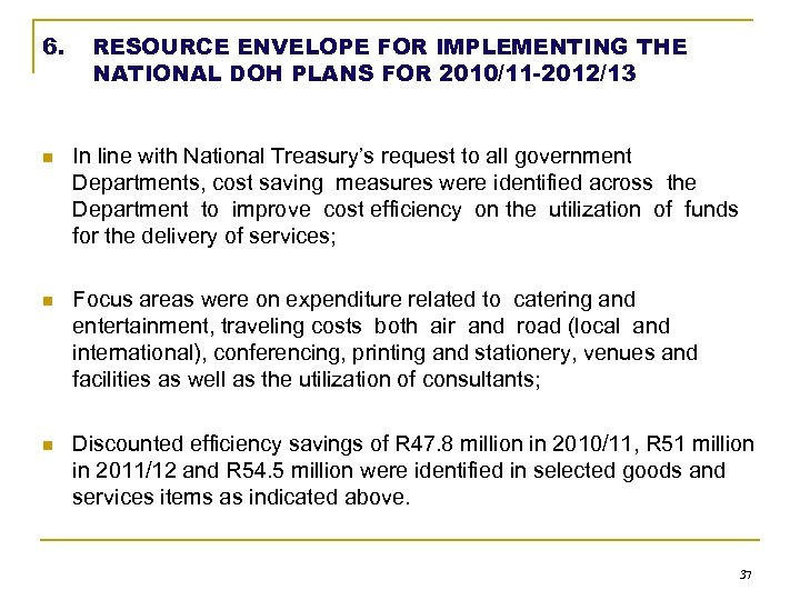 6. RESOURCE ENVELOPE FOR IMPLEMENTING THE NATIONAL DOH PLANS FOR 2010/11 -2012/13 n In