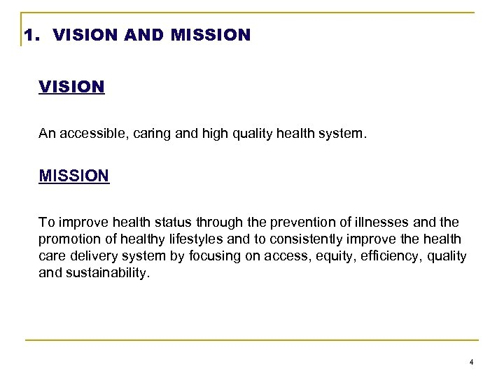 1. VISION AND MISSION VISION An accessible, caring and high quality health system. MISSION