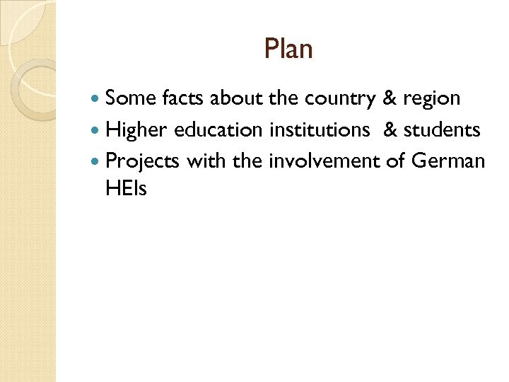 Plan Some facts about the country & region Higher education institutions & students Projects