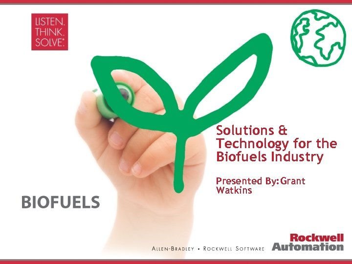 Agenda: Rockwell Automation Solutions & Technology for the Biofuels Industry • Issues facing the