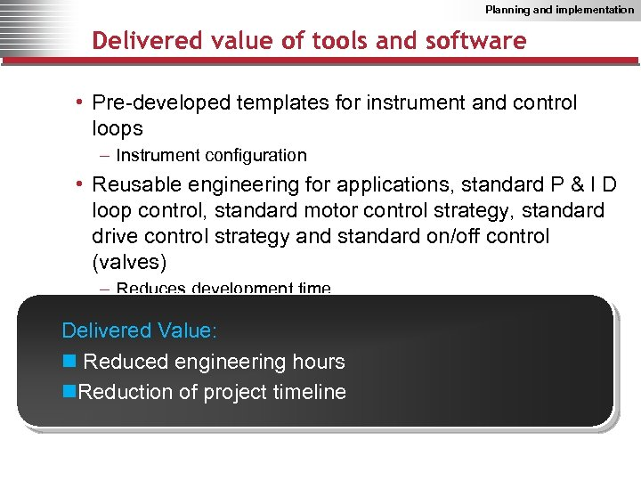 Planning and implementation Delivered value of tools and software • Pre-developed templates for instrument