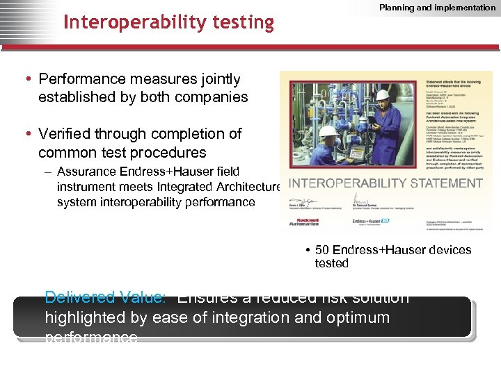 Interoperability testing Planning and implementation • Performance measures jointly established by both companies •
