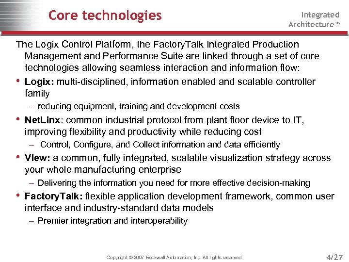 Core technologies Integrated Architecture™ The Logix Control Platform, the Factory. Talk Integrated Production Management