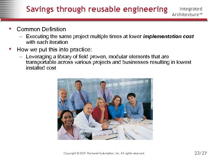 Savings through reusable engineering Integrated Architecture™ • Common Definition – Executing the same project
