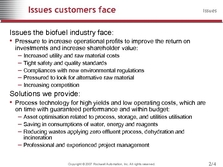 Issues customers face Issues the biofuel industry face: • Pressure to increase operational profits