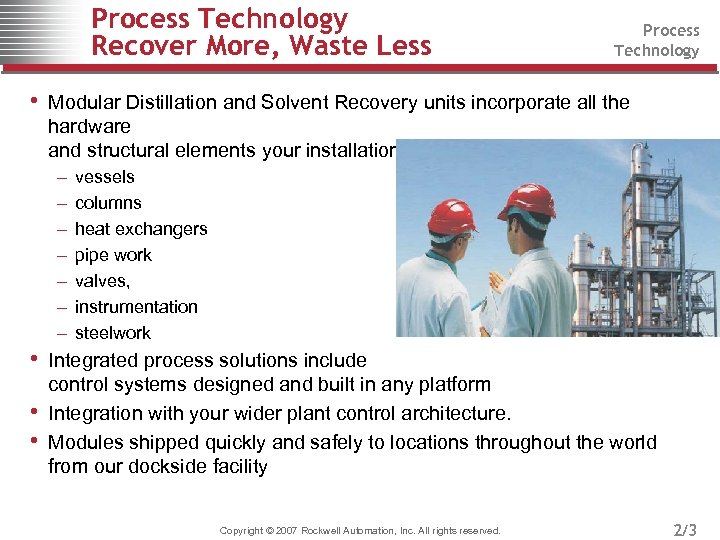 Process Technology Recover More, Waste Less Process Technology • Modular Distillation and Solvent Recovery