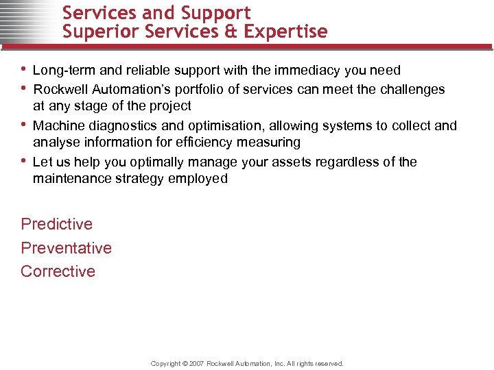 Services and Support Superior Services & Expertise • Long-term and reliable support with the